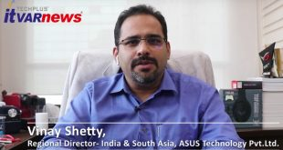 Vinay Shetty Regional Director- India & South Asia, ASUS Technology Pvt.Ltd.